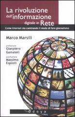 La rivoluzione dell'informazione digitale in rete. Come internet sta cambiando il modo di fare giornalismo - Marsili Marco