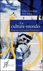 La cultura-mondo. Risposta a una società disorientata - Lipovetsky Gilles