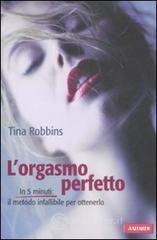 L' orgasmo perfetto - Robbins Tina