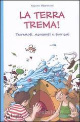 La terra trema! Terremoti, maremoti e tsunami - Mennuni Mauro