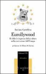 Eurollywood. Il difficile ingresso della cultura nella costruzione dell'Europa - Castellina Luciana