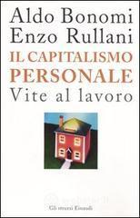 Il capitalismo personale. Vite al lavoro - Bonomi Aldo