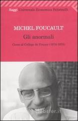 Gli anormali. Corso al Collège de France (1974-1975) - Foucault Michel