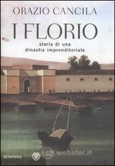 I Florio. Storia di una dinastia imprenditoriale siciliana - Cancila Orazio