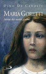 Maria Goretti. Santa dei nostri giorni - De Carolis Dino