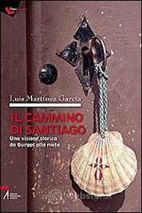 Il cammino di Santiago. Una visione storica da Burgos alla meta - Martínez García Luis
