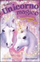 Una vacanza incantata. Il mio unicorno magico - Chapman Linda
