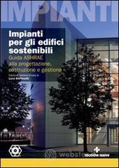 Impianti per gli edifici sostenibili. Guida ASHRAE alla progettazione, costruzione e gestione - Stefanutti Luca
