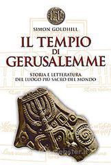 Il tempio di Gerusalemme. Storia e letteratura del luogo più sacro del mondo - Goldhill Simon