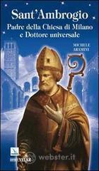 Sant'Ambrogio. Padre della Chiesa di Milano e Dottore universale - Aramini Michele