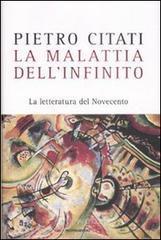 La malattia dell'infinito. La letteratura del Novecento - Citati Pietro