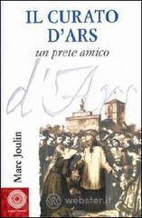 Il curato d'Ars. Un prete amico - Joulin Marc
