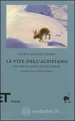 Le vite dell'altipiano. Racconti di uomini, boschi e animali - Rigoni Stern Mario