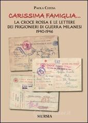 «Carissima famiglia... ». La Croce Rossa e le lettere dei prigionieri di guerra milanesi. 1940-1946 - Chiesa Paola