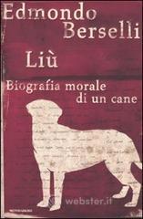 Liù. Biografia morale di un cane - Berselli Edmondo