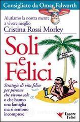Soli e felici - Rossi Morley Cristina