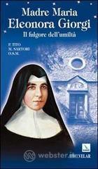 Madre Maria Eleonora Giorgi. Il fulgore dell'umiltà - Sartori Tito