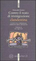 Contro il reato di immigrazione clandestina. Un'inutile, immorale, impraticabile minaccia - Ferrero Giancarlo