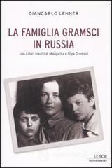 La famiglia Gramsci in Russia - Lehner Giancarlo