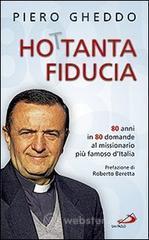 Ho 80tanta fiducia. 80 anni in 80 domande al missionario più famoso d'Italia - Gheddo Piero