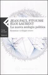 La nuova ecologia politica. Economia e sviluppo umano - Fitoussi Jean-Paul