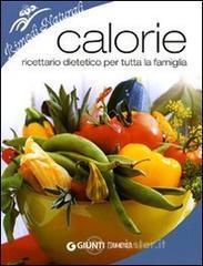 Calorie. Ricettario dietetico per tutta la famiglia - Bonamini Isabella