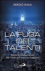La fuga dei talenti. Storie di professionisti che l'Italia si è lasciata scappare - Nava Sergio
