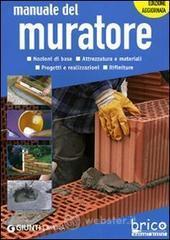 Manuale del muratore. Nozioni di base, attrezzatura e materiali, progetti e realizzazioni, rifiniture