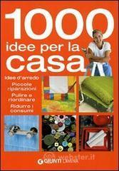 Mille idee per la casa. Idee d'arredo, piccole riparazioni, pulire e riordinare, ridurre i consumi