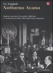 Notturno Avana. Mafiosi, giocatori d'azzardo, ballerine e rivoluzionari nella Cuba degli anni cinquanta - English T. J.