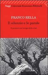 Il silenzio e le parole. Il pensiero nel tempo della crisi - Rella Franco