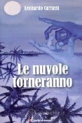 Le nuvole torneranno - Carrassi Leonardo