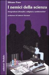 I nemici della scienza. Integralismi filosofici, religiosi e ambientalisti - Fuso Silvano