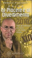 Guida al piacere e al divertimento 2010 - Piccinelli Roberto
