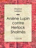 Arsène Lupin contre Herlock Sholmès Maurice Leblanc Author