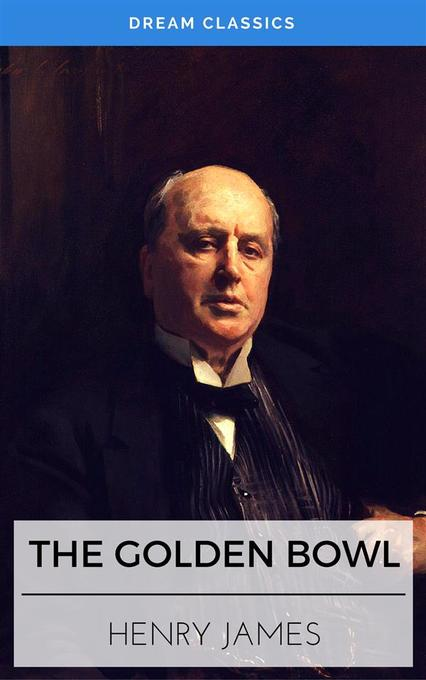 The Golden Bowl (Dream Classics) als eBook Download von Henry James, Dream Classics - Henry James, Dream Classics