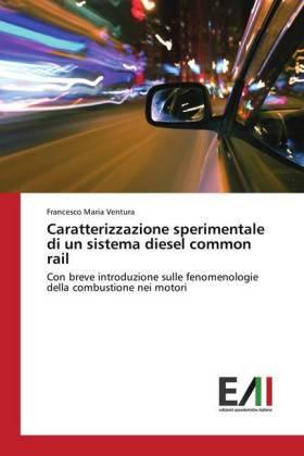 Caratterizzazione sperimentale di un sistema diesel common rail - Con breve introduzione sulle fenomenologie della combustione nei motori - Ventura, Francesco Maria