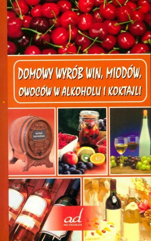 Domowy wyrob win, miodow, owocow w alkoholu i koktajli - Collectif