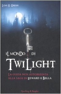 Il mondo di Twilight - Gresh Lois H.