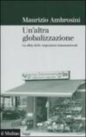 Altra globalizzazione. La sfida delle migrazioni transnazionali (Un')