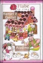 Hansel e Gretel-Aladino e la lampada magica. Ediz. illustrata