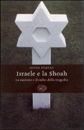 Israele e la Shoah. La nazione e il culto della tragedia