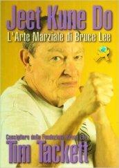 Jeet Kune Do. L'arte marziale di Bruce Lee