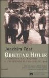 Obiettivo Hitler. La resistenza al nazismo e l'attentato del 20 luglio 1944