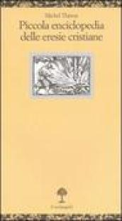 Piccola enciclopedia delle eresie cristiane