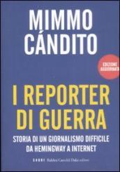 Reporter di guerra. Storia di un giornalismo difficile da Hemingway a internet (I)